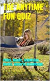 The ANYTIME Fun QUIZ: Films, Music, Television, Books, General Knowledge.