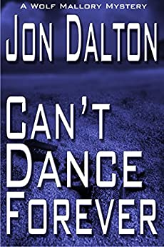 Can't Dance Forever (Wolf Mallory Mystery Book 2) by [Dalton, Jon]