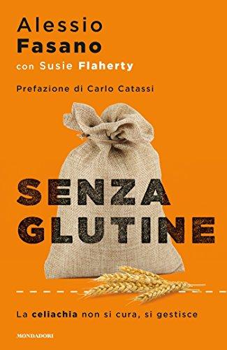 Senza glutine: La celiachia non si cura si gestisce di [Fasano, Alessio]