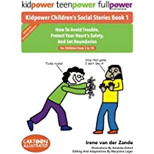 Kidpower Children's Social Stories Book 1: How To Avoid Trouble, Protect Your Heart's Safety, And Set Boundaries. For Children From Ages 3 to 10.