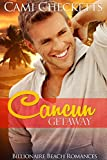 Cancun Getaway (Billionaire Beach Romance)