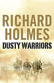 Dusty Warriors: Modern Soldiers at War (Text Only) by [Holmes, Richard]
