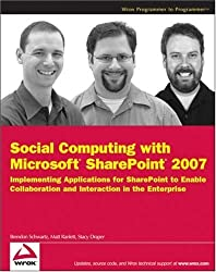 Social Computing with Microsoft SharePoint 2007: Implementing Applications for SharePoint to Enable Collaboration and Interaction in the Enterprise (Wrox Programmer to Programmer) by Brendon Schwartz (2009-02-03)