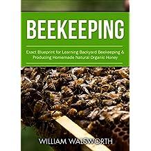 Beekeeping: Exact Blueprint for Learning Backyard Beekeeping & Producing Homemade Natural Organic Honey (Beekeeping For Beginners, Honey Bees Beekeeping, Building Beehives) (English Edition)