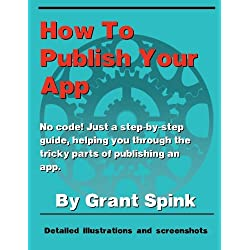 How To Publish Your App: A simple illustrated guide walking you through the steps required to get your App on the App Store! No code. Just the the info you need, and what to click.