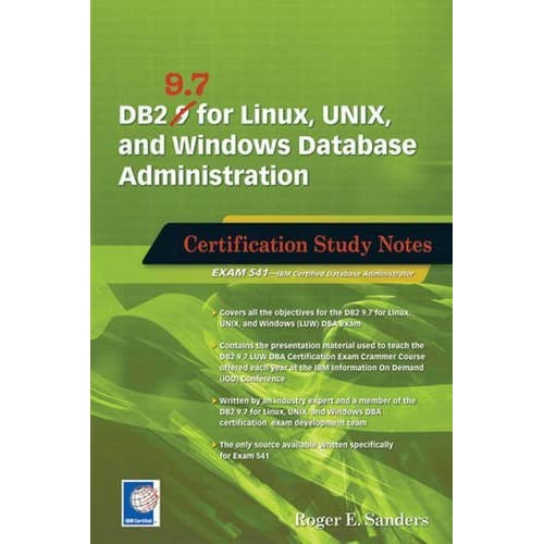 DB2 9.7 for Linux, UNIX, and Windows Database Administration: Certification Study Notes by Roger E. Sanders (2011-11-02)
