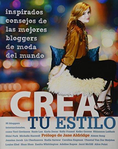 Crea tu Estilo/Style Yourself: Inspirados Consejos De Las Mejores Bloggers De Moda Del Mundo/Inspired Advice from the World's Top Fashion Bloggers