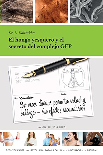 El Hongo Yesquero y El Secreto del Complejo Gfp: 3x Diarias Para Tu Salud y Belleza - Sin Efectos Secundarios