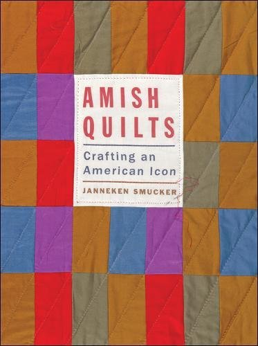 Amish Quilts: Crafting an American Icon (Young Center Books in Anabaptist and Pietist Studies) -