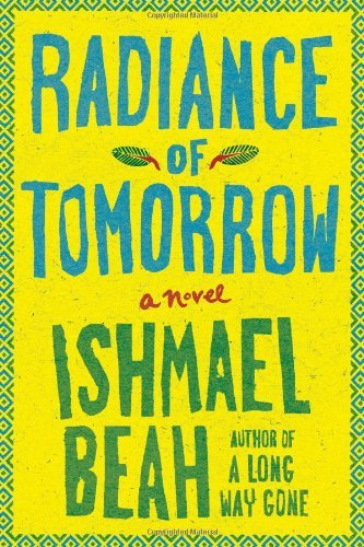 Radiance of Tomorrow: A Novel by Ishmael Beah (2014-01-07)