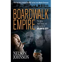 Boardwalk Empire: The Birth, High Times, and Corruption of Atlantic City by Nelson Johnson (2009-09-01)