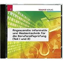 Angewandte Informatik und Medientechnik für die Berufsreifeprüfung (Teil 1 und Teil 2) Übungs CD-ROM
