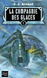 La compagnie des glaces, tome 1 - La compagnie des glaces, le sanctuaire des glaces, le peuple des glaces, les chasseurs des glaces