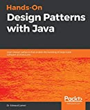 Hands-On Design Patterns with Java: Learn design patterns that enable the building of large-scale software architectures