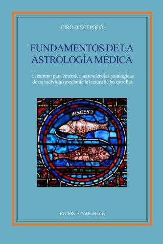 Fundamentos de la Astrologia Medica: El camino para entender las tendencias patologicas de un individuo mediante la lectura de las estrellas