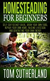 Homesteading for Beginners: Self-sufficiency guide, Grow your own food, Repair your own home, Raising Livestock and Generating your own Energy (Homesteading, ...