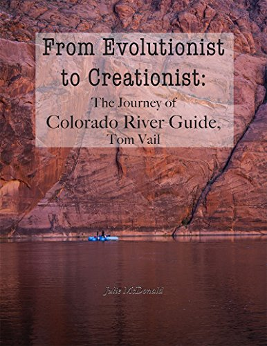 From Evolutionist to Creationist: The Journey of Colorado River Guide, Tom Vail (English Edition)