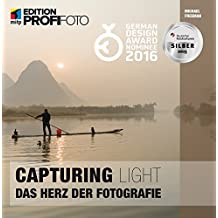 Capturing Light - Das Herz der Fotografie (Edition ProfiFoto)