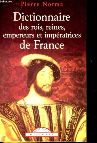 Dictionnaire des rois, reines, empereurs et impratrices de France