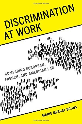 Discrimination at Work: Comparing European, French, and American Law by Marie Mercat-Bruns (2016-02-22)