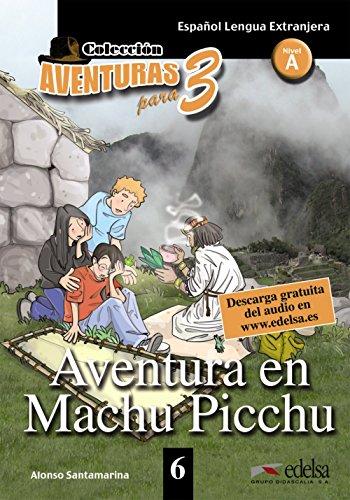 APT 6 - Aventura en Machu Picchu (Lecturas - Adolescentes - Aventuras Para 3 - Nivel A1-A2) por Alonso Santamaría