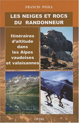 Les neiges et rocs du randonneur : Itinéraires d'altitude dans les Alpes vaudoises et valaisannes