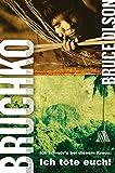 Bruchko: Ich schwör's bei diesem Kreuz: Ich töte euch! - Bruce E Olson
