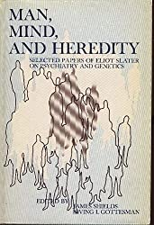 Man, Mind, and Heredity: Selected Papers of Eliot Slater on Psychiatry and Genetics by James Shields (1971-06-01)