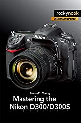 Mastering the Nikon D300/D300S by Darrell Young (2010-11-25)