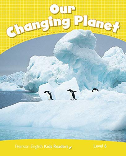Penguin Kids 6 Our Changing Planet Reader CLIL (Pearson English Kids Readers) - 9781408288467