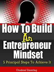 How To Build An Entrepreneur Mindset: 5 Principal Steps To Achieve It (Personal Development For Entrepreneurs Book 2) (English Edition)