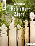 Dekorative Holzlatten-Zäune (kreativ.kompakt): Für drinnen oder draußen