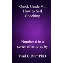 Quick Guide VI - How to Sell Coaching: Volume 6 (Quick Guides to Business)