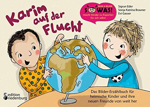 Karim auf der Flucht - Das Bilder-Erzählbuch für heimische Kinder und ihre neuen Freunde von weit her (SOWAS!)