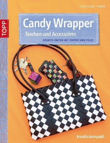 Candy Wrapper Taschen und Acessoires: Kreativ falten mit Papier und Folie von Christiane Frank (20. Januar 2014) Broschiert