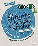 Ces Enfants Qui Changent Le Monde. Un Livre de La Fondation Goodplanet by Anne Jank'liowitch (2012-05-03)