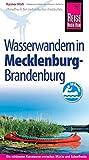 Reise Know-How Mecklenburg / Brandenburg: Wasserwandern Die 20 schönsten Kanutouren zwischen Müritz und Schorfheide: Reiseführer für individuelles Entdecken - Rainer Höh