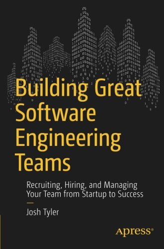 Building Great Software Engineering Teams: Recruiting, Hiring, and Managing Your Team from Startup to Success por Joshua Tyler