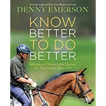 Know Better to Do Better: Mistakes I Made with Horses (So You Don't Have To) (English Edition)