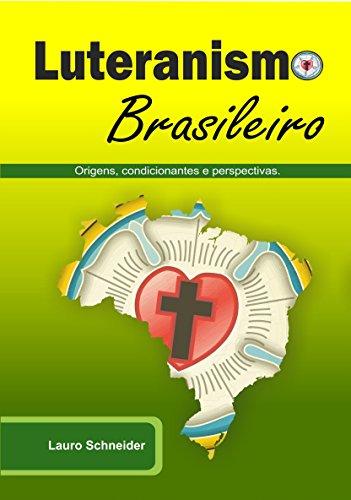 Luteranismo Brasileiro: Origens, Condicionantes e Perspectivas. (Portuguese Edition) por Lauro Schneider