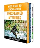 Kids Want to Know About Unexplained Mysteries, Ghosts and Haunted Places and The Scariest Dinosaurs on the Planet: 3 Book Box Set Collection