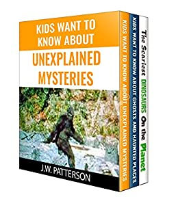 Kids Want to Know About Unexplained Mysteries, Ghosts and Haunted Places and The Scariest Dinosaurs on the Planet: 3 Book Box Set Collection Descargar Epub Gratis