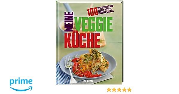 Meine Veggie-Küche: 100 vegetarische und vegane Rezepte von ...