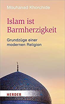 Islam ist Barmherzigkeit: Grundzüge einer modernen Religion (HERDER spektrum)