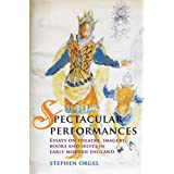 Spectacular Performances: Essays on Theatre, Imagery, Books, and Selves in Early Modern England