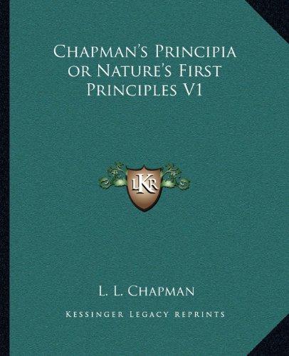 Chapman's Principia or Nature's First Principles V1
