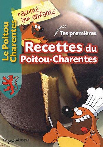 Tes premières Recettes du Poitou-Charentes : Volume 1 par La petite boîte