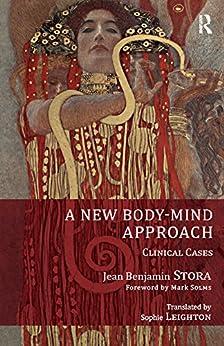 A New Body-mind Approach: Clinical Cases por Jean Benjamin Stora