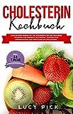 CHOLESTERIN KOCHBUCH: Cholesterin senken mit 150 ausgewählten und gesunden Rezepten für perfekte Blutwerte. Ausführliche Informationen und Tipps rund um ... Ernährungsplan. (Cholesterin senken Buch 1)