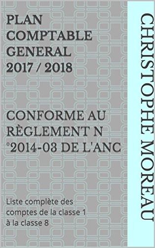 Couverture du livre PLAN COMPTABLE GENERAL 2017 / 2018  conforme au règlement n°2014-03 de l'ANC: Liste complète des comptes de la classe 1 à la classe 8